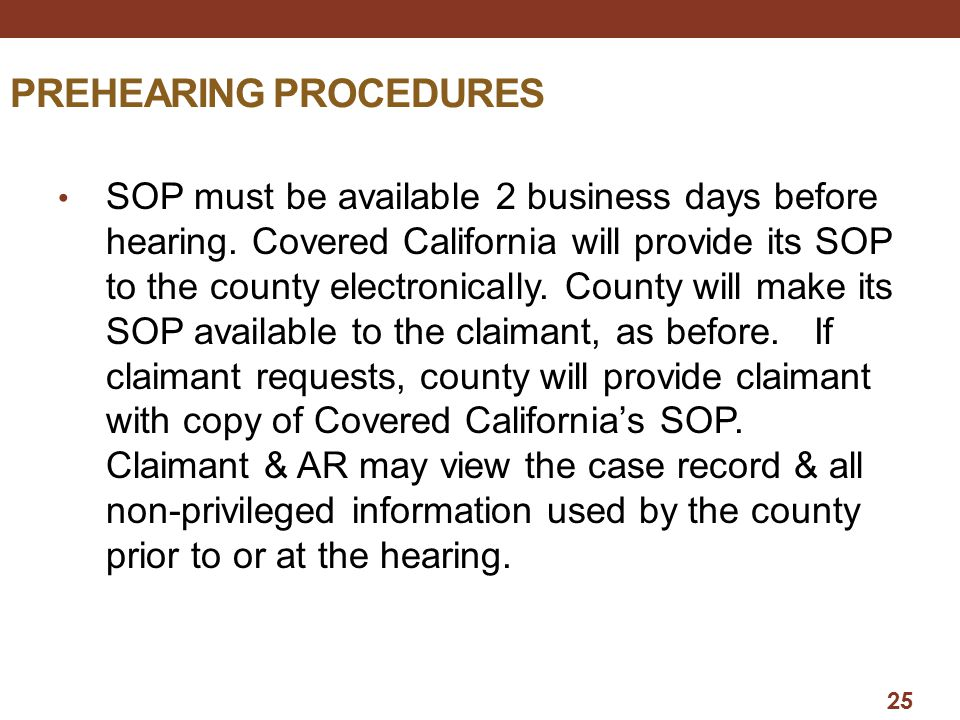 PREHEARING PROCEDURES SOP must be available 2 business days before hearing. Covered California will provide its SOP to the county electronically. Coun