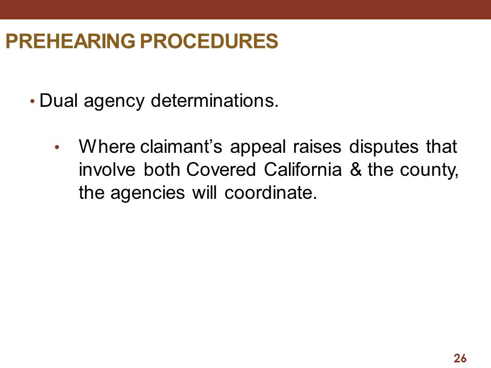 PREHEARING PROCEDURES Dual agency determinations. Where claimant's appeal raises disputes that involve both Covered California & the county, the agenc