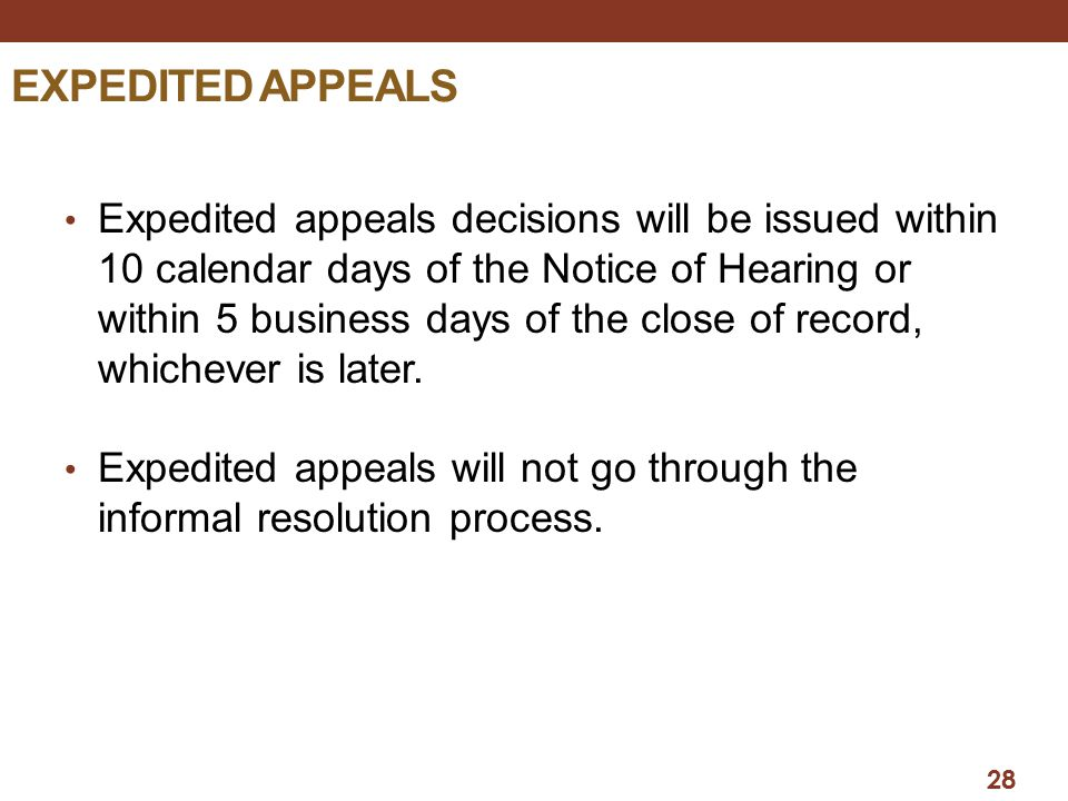 EXPEDITED APPEALS Expedited appeals decisions will be issued within 10 calendar days of the Notice of Hearing or within 5 business days of the close o