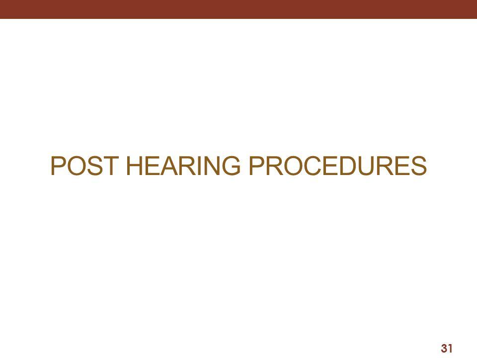 POST HEARING PROCEDURES 31
