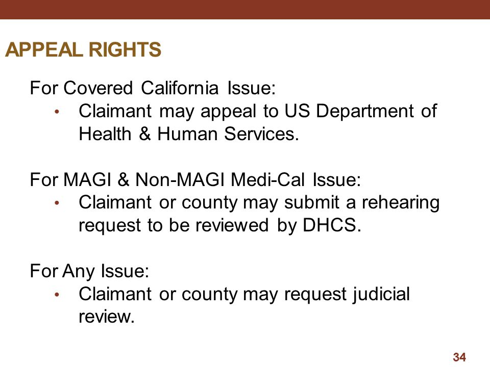 APPEAL RIGHTS For Covered California Issue: Claimant may appeal to US Department of Health & Human Services. For MAGI & Non-MAGI Medi-Cal Issue: Claim