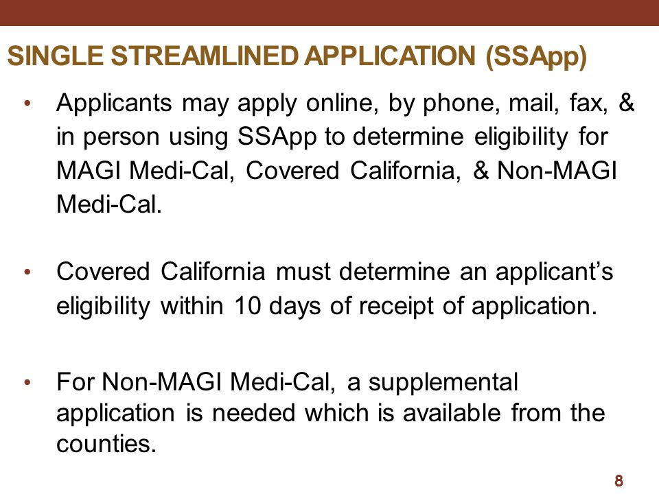 SINGLE STREAMLINED APPLICATION (SSApp) Applicants may apply online, by phone, mail, fax, & in person using SSApp to determine eligibility for MAGI Med