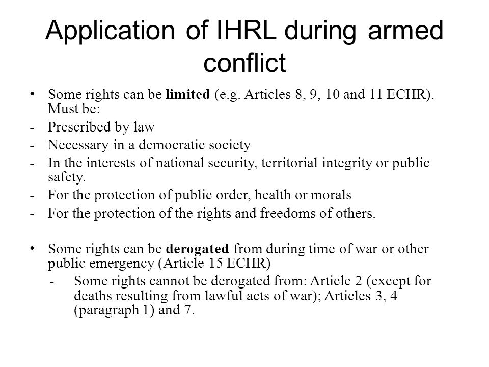 Application of IHRL during armed conflict Some rights can be limited (e.g.