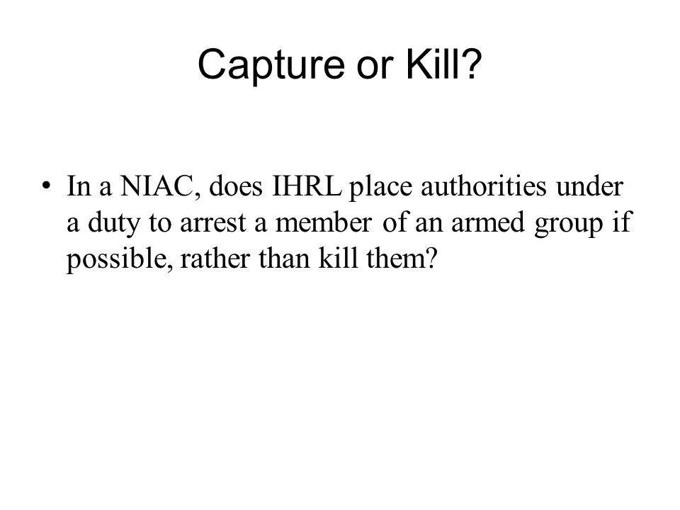 Capture or Kill? In a NIAC, does IHRL place authorities under a duty to arrest a member of an armed group if possible, rather than kill them?