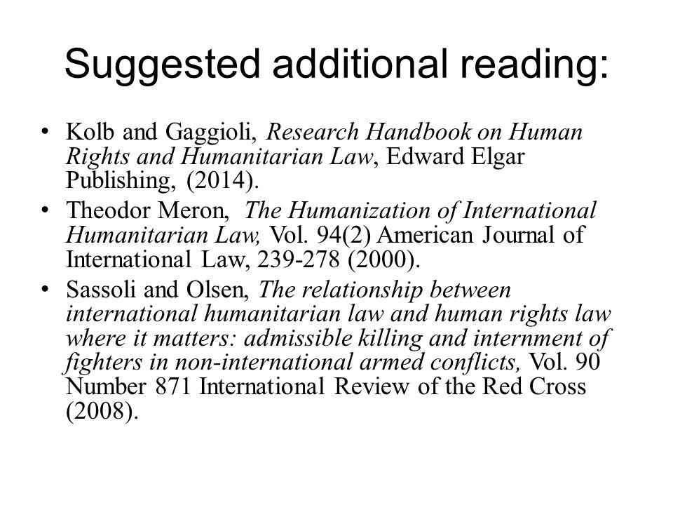 Suggested additional reading: Kolb and Gaggioli, Research Handbook on Human Rights and Humanitarian Law, Edward Elgar Publishing, (2014). Theodor Mero