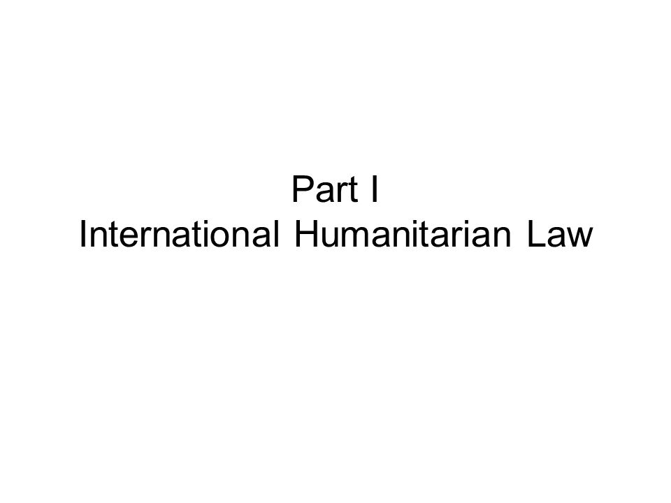 Part I International Humanitarian Law