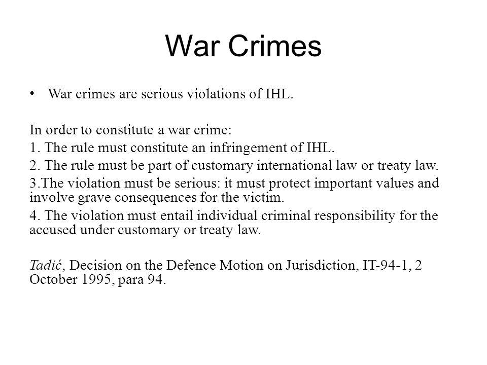 War Crimes War crimes are serious violations of IHL.