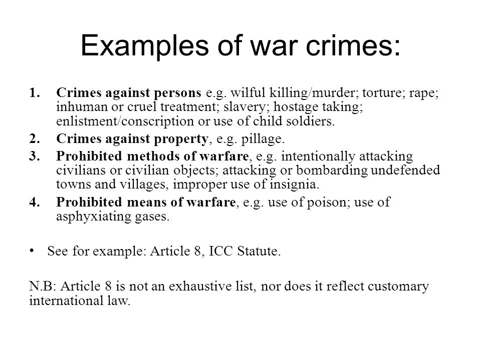 Examples of war crimes: 1.Crimes against persons e.g.