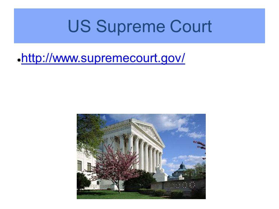 US Supreme Court ● http://www.supremecourt.gov/ http://www.supremecourt.gov/