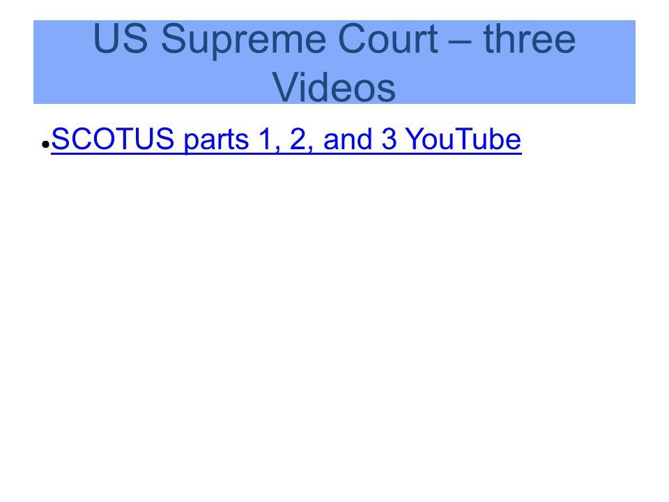 US Supreme Court – three Videos ● SCOTUS parts 1, 2, and 3 YouTube SCOTUS parts 1, 2, and 3 YouTube