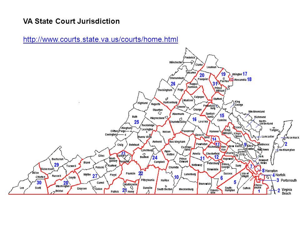 VA State Court Jurisdiction http://www.courts.state.va.us/courts/home.html