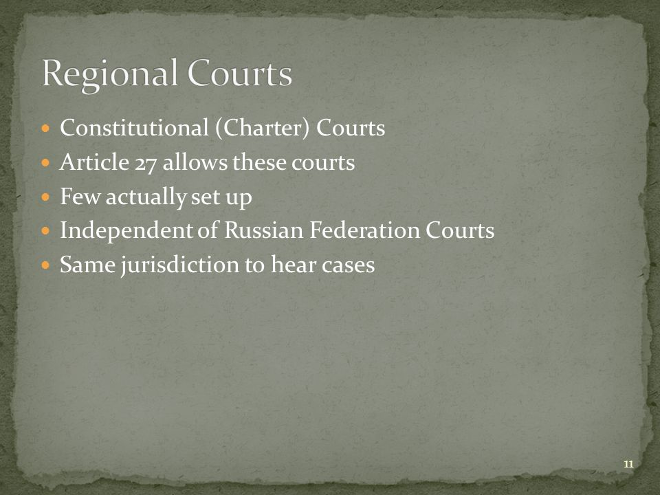Constitutional (Charter) Courts Article 27 allows these courts Few actually set up Independent of Russian Federation Courts Same jurisdiction to hear