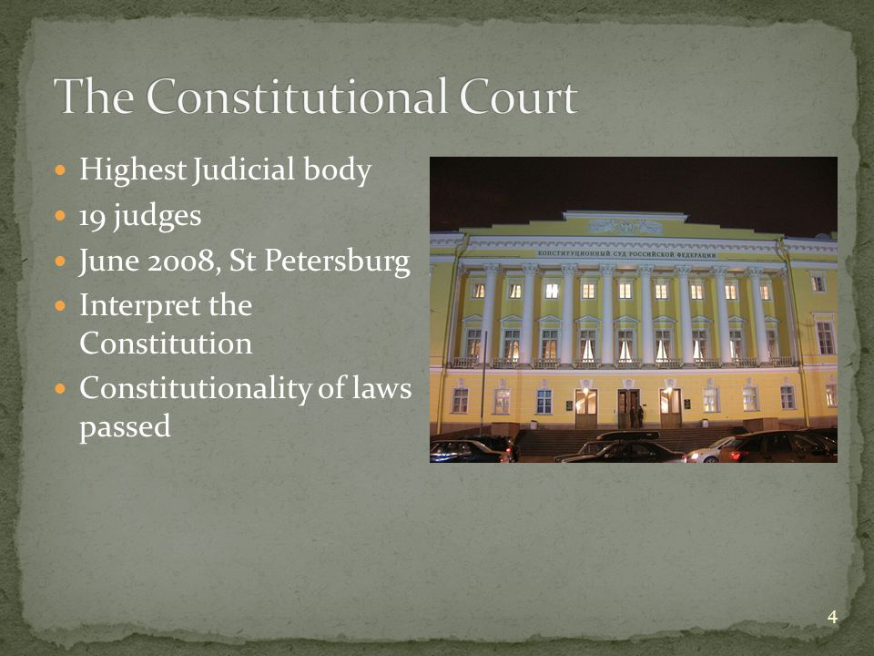 Highest Judicial body 19 judges June 2008, St Petersburg Interpret the Constitution Constitutionality of laws passed 4