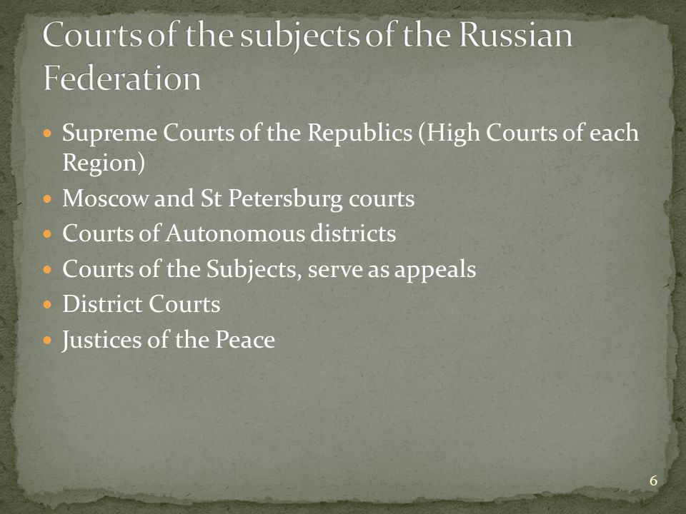 Supreme Courts of the Republics (High Courts of each Region) Moscow and St Petersburg courts Courts of Autonomous districts Courts of the Subjects, se