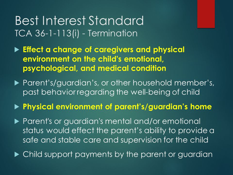 Best Interest Standard TCA 36-1-113(i) - Termination  Effect a change of caregivers and physical environment on the child's emotional, psychological,