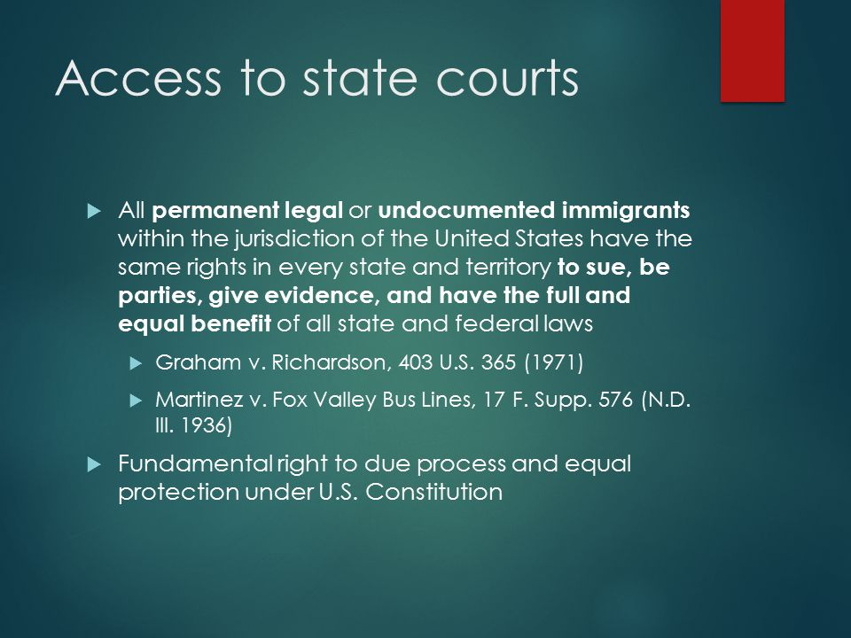 Access to state courts  All permanent legal or undocumented immigrants within the jurisdiction of the United States have the same rights in every sta