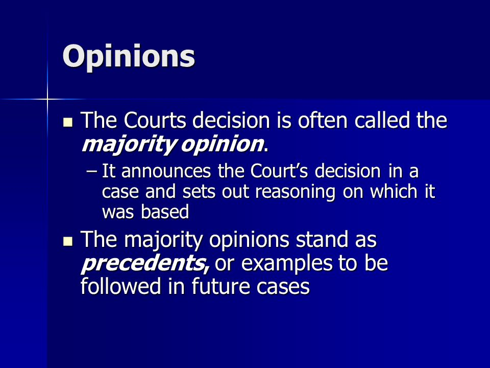 Opinions The Courts decision is often called the majority opinion. The Courts decision is often called the majority opinion. –It announces the Court's