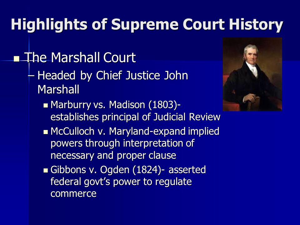 Highlights of Supreme Court History The Marshall Court The Marshall Court –Headed by Chief Justice John Marshall Marburry vs. Madison (1803)- establis
