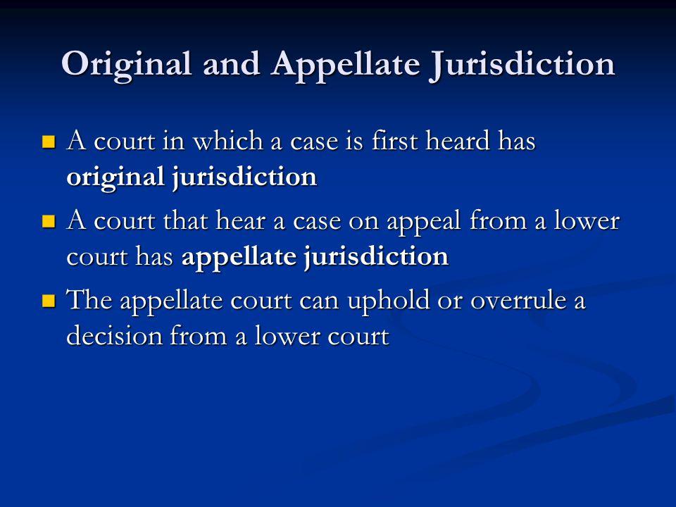 Original and Appellate Jurisdiction A court in which a case is first heard has original jurisdiction A court in which a case is first heard has origin