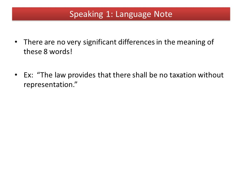 "Speaking 1: Language Note There are no very significant differences in the meaning of these 8 words! Ex: ""The law provides that there shall be no taxa"