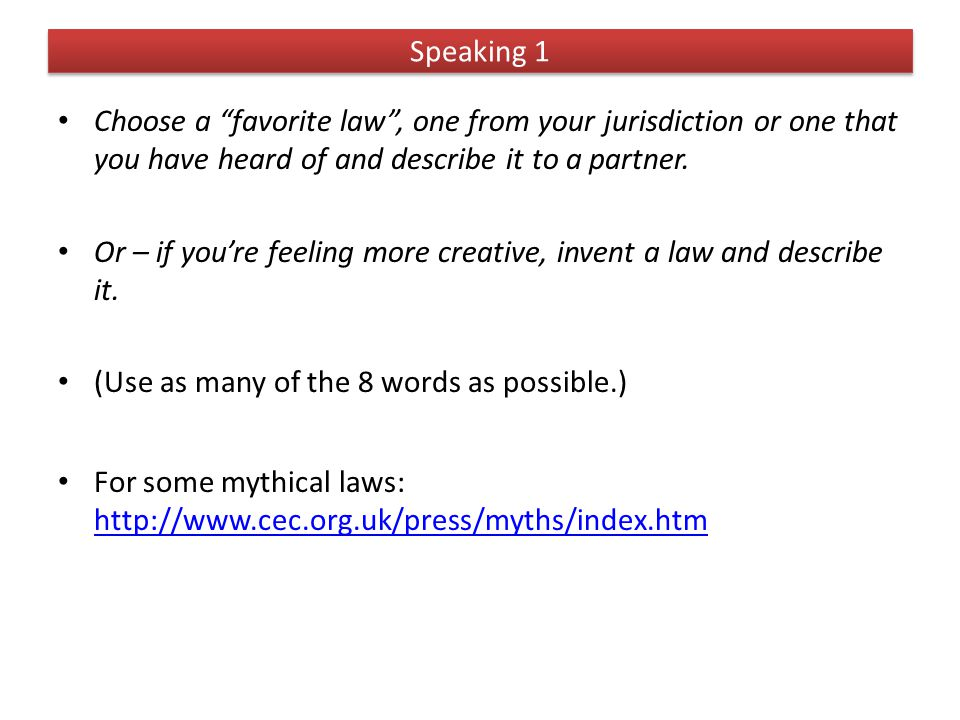 "Speaking 1 Choose a ""favorite law"", one from your jurisdiction or one that you have heard of and describe it to a partner. Or – if you're feeling more"