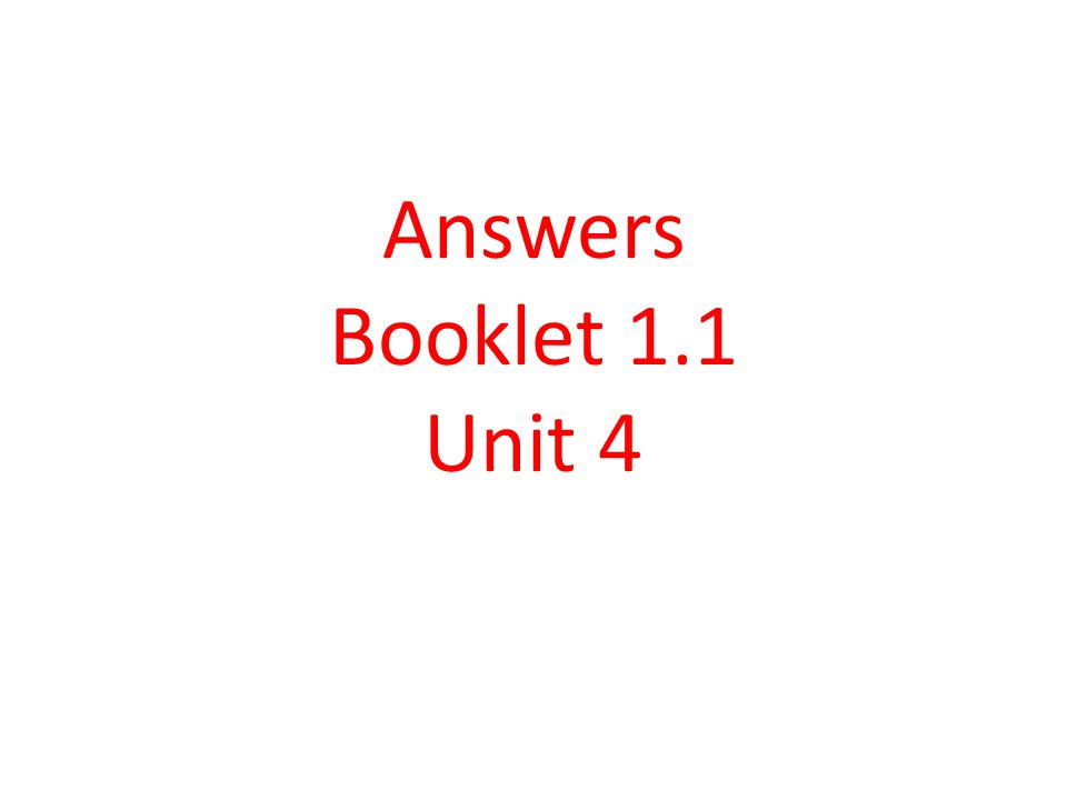 Answers Booklet 1.1 Unit 4