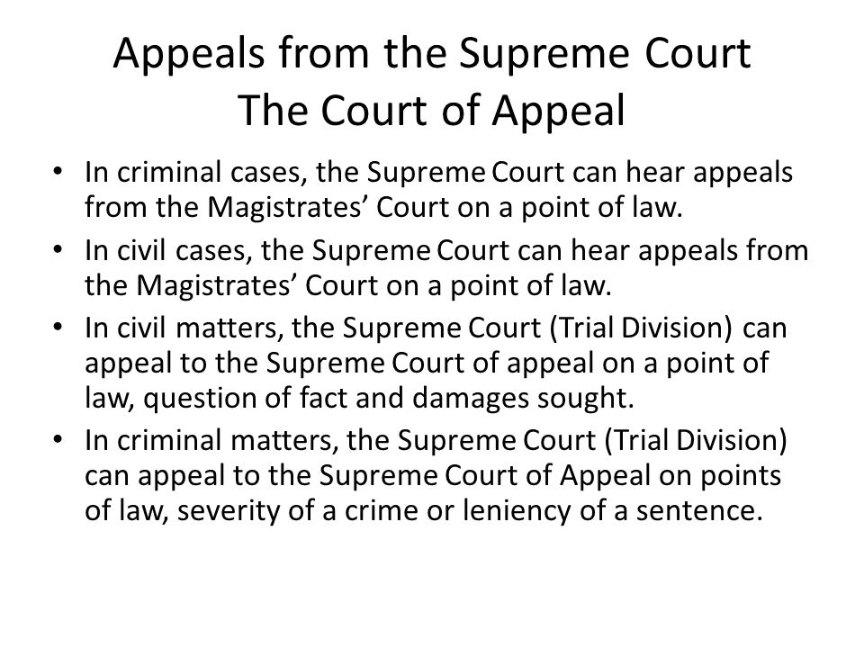 Appeals from the Supreme Court The Court of Appeal In criminal cases, the Supreme Court can hear appeals from the Magistrates' Court on a point of law