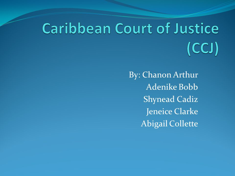 History of the CCJ At the Sixth Heads of Government Conference of Commonwealth Caribbean countries, the Jamaican delegation made a proposal for the establishment of a Regional Court of Appeal in substitution for the Judicial Committee of the Privy Council.