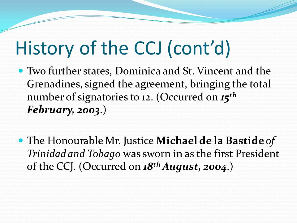 History of the CCJ (cont'd) The inauguration of the CCJ was held at Queen's Hall, Port-of-Spain, Trinidad and Tobago, better known as the seat of the Court.