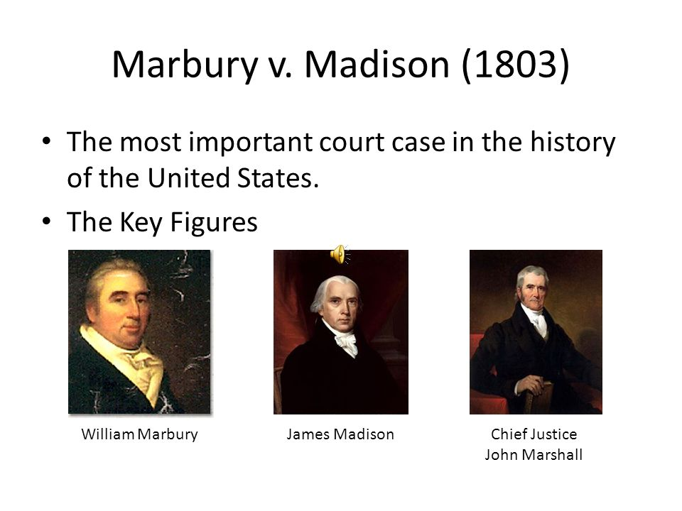 Marbury v. Madison (1803) The most important court case in the history of the United States. The Key Figures William MarburyJames MadisonChief Justice