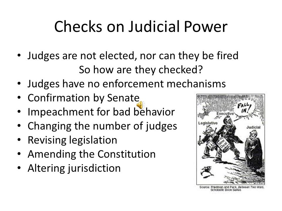 Checks on Judicial Power Judges are not elected, nor can they be fired So how are they checked? Judges have no enforcement mechanisms Confirmation by