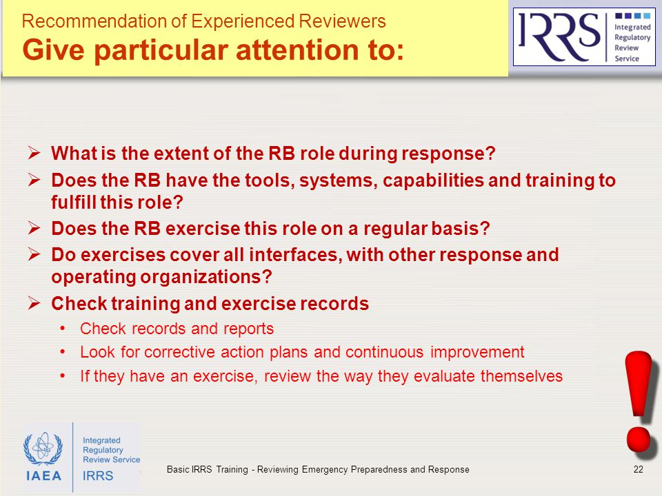 IAEA Recommendation of Experienced Reviewers Give particular attention to:  What is the extent of the RB role during response.