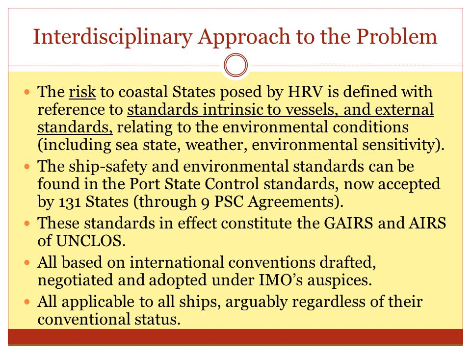 Interdisciplinary Approach to the Problem The risk to coastal States posed by HRV is defined with reference to standards intrinsic to vessels, and external standards, relating to the environmental conditions (including sea state, weather, environmental sensitivity).