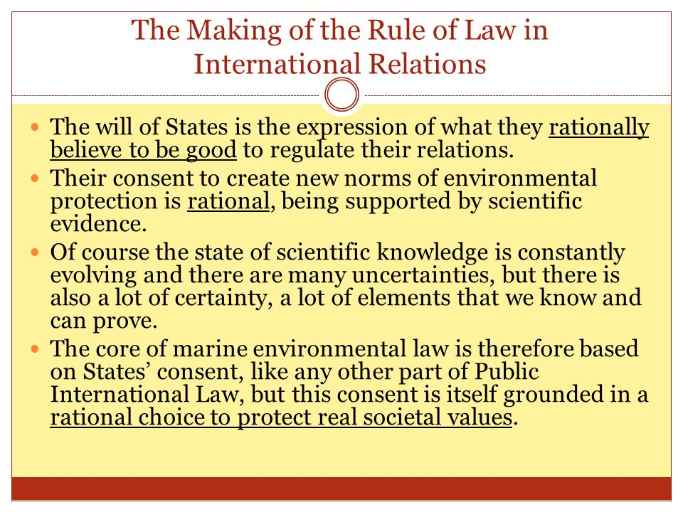The Making of the Rule of Law in International Relations The will of States is the expression of what they rationally believe to be good to regulate their relations.