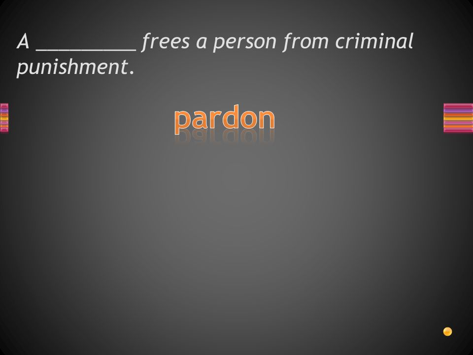 A _________ frees a person from criminal punishment.