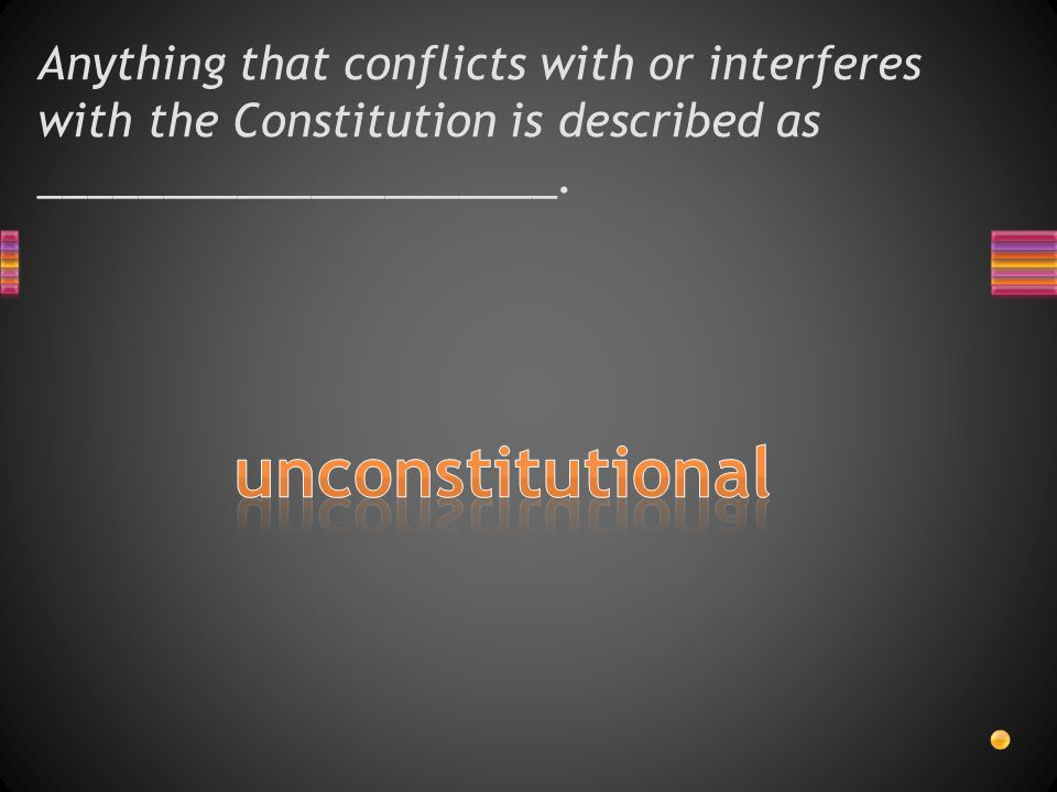 Anything that conflicts with or interferes with the Constitution is described as _____________________.