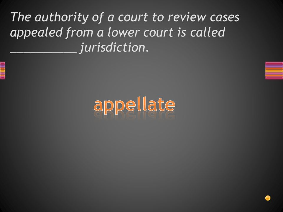 The authority of a court to review cases appealed from a lower court is called __________ jurisdiction.