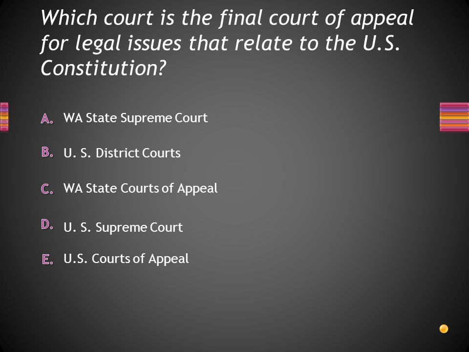 Which court is the final court of appeal for legal issues that relate to the U.S. Constitution? U.S. Courts of Appeal WA State Courts of Appeal WA Sta