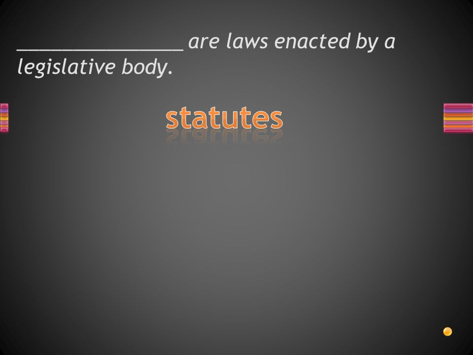 _______________ are laws enacted by a legislative body.
