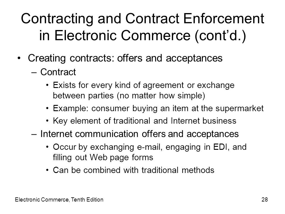 Electronic Commerce, Tenth Edition28 Contracting and Contract Enforcement in Electronic Commerce (cont'd.) Creating contracts: offers and acceptances