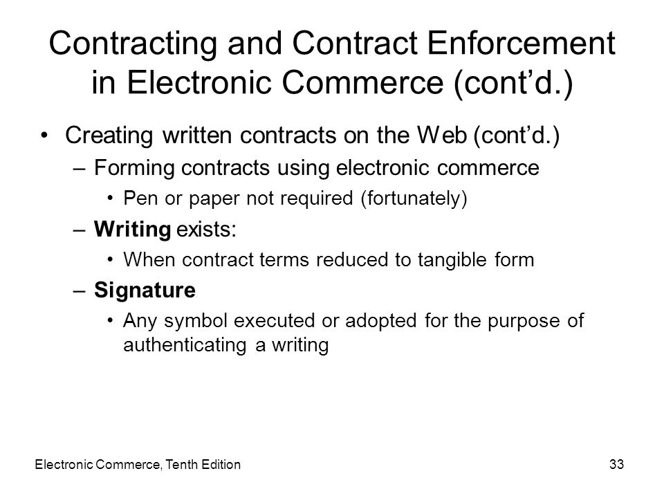 Electronic Commerce, Tenth Edition33 Contracting and Contract Enforcement in Electronic Commerce (cont'd.) Creating written contracts on the Web (cont