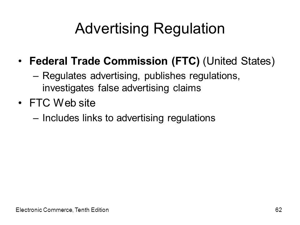 Advertising Regulation Federal Trade Commission (FTC) (United States) –Regulates advertising, publishes regulations, investigates false advertising cl