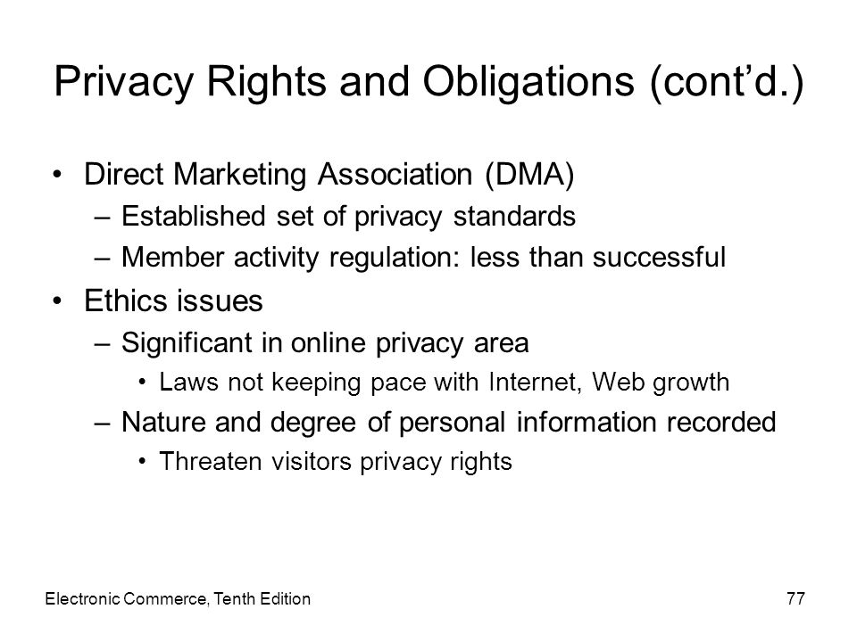 Privacy Rights and Obligations (cont'd.) Direct Marketing Association (DMA) –Established set of privacy standards –Member activity regulation: less th
