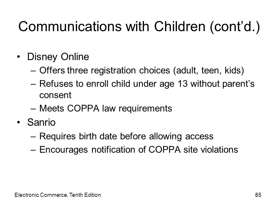 Communications with Children (cont'd.) Disney Online –Offers three registration choices (adult, teen, kids) –Refuses to enroll child under age 13 with