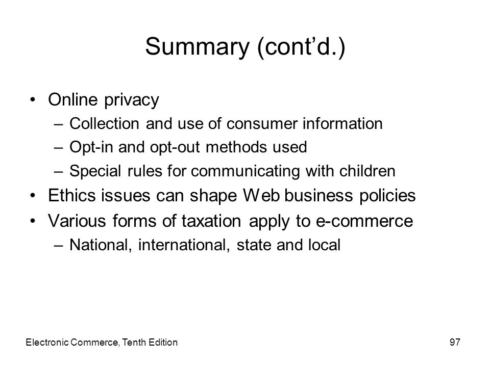 Summary (cont'd.) Online privacy –Collection and use of consumer information –Opt-in and opt-out methods used –Special rules for communicating with ch