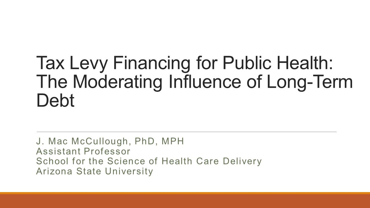 Tax Levy Financing for Public Health: The Moderating Influence of Long-Term Debt J.