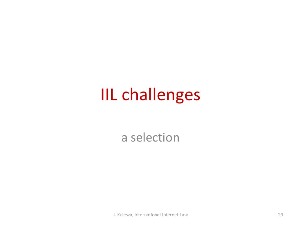 IIL challenges a selection J. Kulesza, International Internet Law29