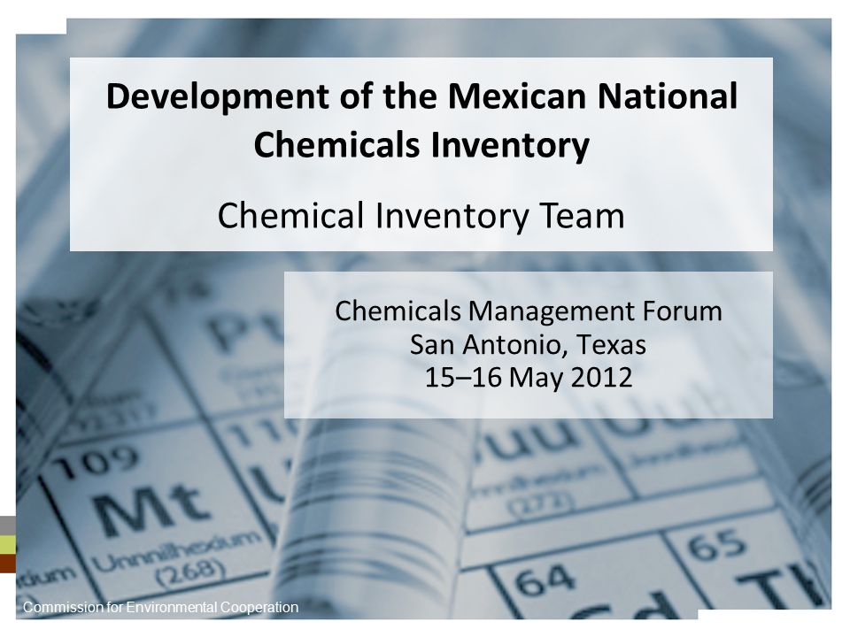 Background The CEC established a trinational Chemical Inventory Team to work with Mexico in constructing its National Chemicals Inventory.