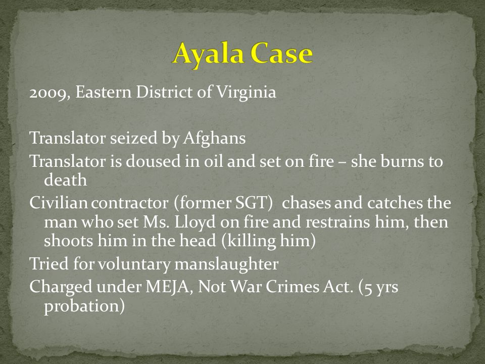 2009, Eastern District of Virginia Translator seized by Afghans Translator is doused in oil and set on fire – she burns to death Civilian contractor (