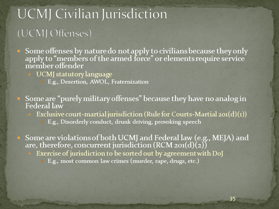 """35 Some offenses by nature do not apply to civilians because they only apply to """"members of the armed force"""" or elements require service member offend"""